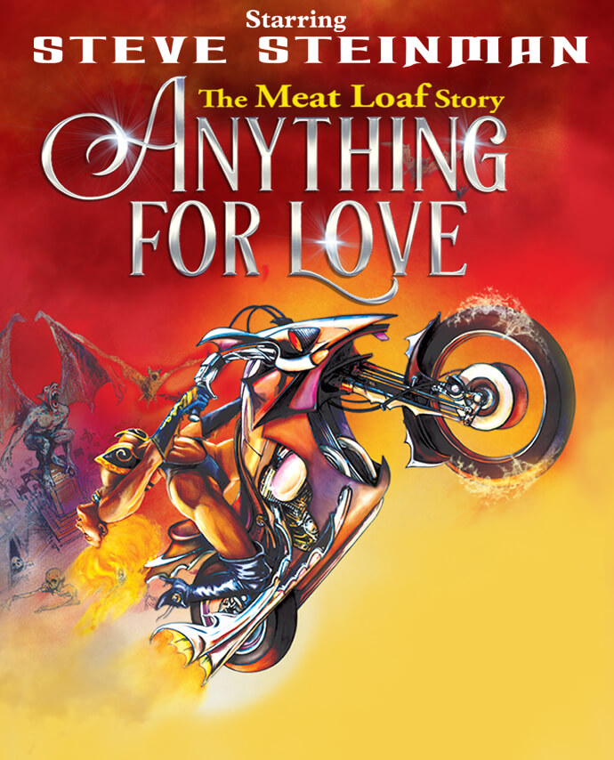 Steve Steinman's Anything for Love: The Meat Loaf Story - 2021/22-